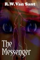 The Messenger ebook by R.W. Van Sant