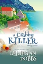 A Crabby Killer ebook by Leighann Dobbs