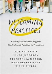 Welcoming Practices - Creating Schools that Support Students and Families in Transition ebook by Ron Avi Astor, Linda Jacobson, Stephanie L. Wrabel,...