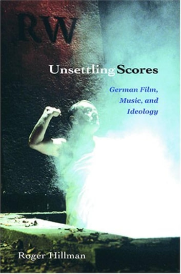 Unsettling Scores - German Film, Music, and Ideology ebook by Roger Hillman