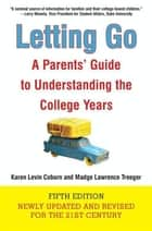 Letting Go (Fifth Edition) - A Parents' Guide to Understanding the College Years ebook by Karen Levin Coburn, Madge Lawrence Treeger