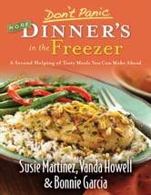 Don't Panic--More Dinner's in the Freezer - A Second Helping of Tasty Meals You Can Make Ahead ebook by Susie Martinez,Vanda Howell,Bonnie Garcia