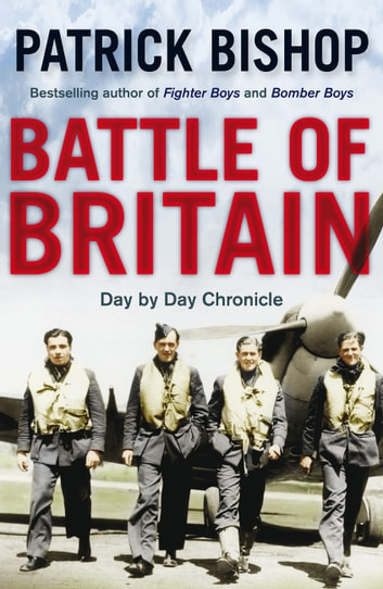 Battle of Britain - Day by day Chronicle ebook by Patrick Bishop