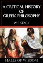A Critical History of Greek Philosophy [Halls of Wisdom] ebook by W.T. Stace