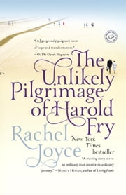 The Unlikely Pilgrimage of Harold Fry - A Novel ekitaplar by Rachel Joyce