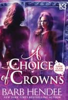 A Choice of Crowns ebook by Barb Hendee