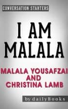 I Am Malala: The Girl Who Stood Up for Education and Was Shot by the Taliban by Malala Yousafzai and Christina Lamb | Conversation Starters ebook by Daily Books