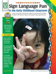 Sign Language Fun in the Early Childhood Classroom, Grades PK - K: Enrich Language and Literacy Skills of Young Hearing Children, Children with Specia ebook by Sherrill B. Flora, M. S.