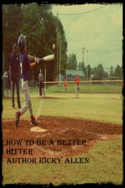 How To Be A Better Hitter ebook by Ricky Allen