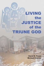 Living the Justice of the Triune God ebook by Michael Downey,David N. Power OMI