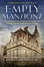 Empty Mansions - The Mysterious Life of Huguette Clark and the Spending of a Great American Fortune ebook by Bill Dedman, Paul Clark Newell,  Jr.