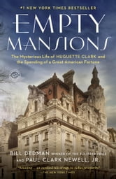 Empty Mansions - The Mysterious Life of Huguette Clark and the Spending of a Great American Fortune ebook by Bill Dedman,Paul Clark Newell, Jr.