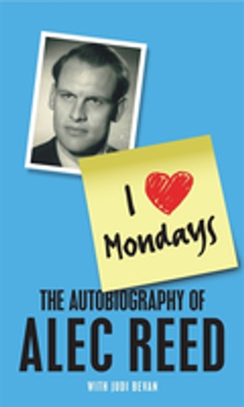 I Love Mondays - The autobiography of Sir Alec Reed CBE ebook by Alec Reed,Judi Bevan