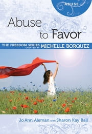 Abuse to Favor ebook by Michelle Borquez,Jo Ann Aleman,Sharon Kay Ball