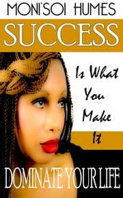 Success Is What You Make It -Dominate Your Life ebook by Heaven on Earth, Inc- Publishing
