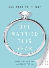 "Get Married This Year: 365 Days to ""I Do"" ebook by Dr. Janet Blair Page"