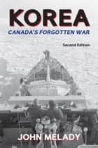 Korea - Canada's Forgotten War ebook by John Melady, Major-General John M. Rockingham
