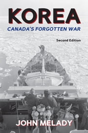 Korea - Canada's Forgotten War ebook by John Melady,Major-General John M. Rockingham