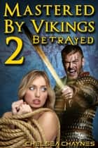 Mastered By Vikings 2: Betrayed ebook by Chelsea Chaynes
