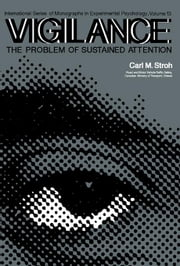 Vigilance: The Problem of Sustained Attention: International Series of Monographs in Experimental Psychology ebook by Stroh, Carl M.