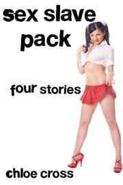 Sex Slave Pack (Four Stories) ebook by Chloe Cross
