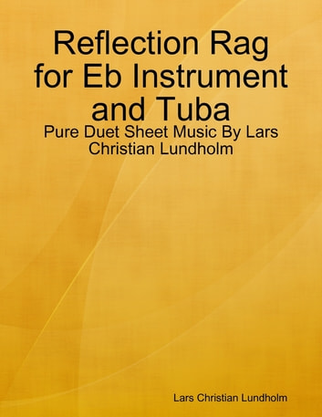 Reflection Rag for Eb Instrument and Tuba - Pure Duet Sheet Music By Lars Christian Lundholm ebook by Lars Christian Lundholm