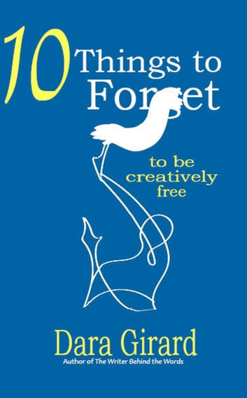 10 Things to Forget - To be Creatively Free ebook by Dara Girard