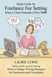 Freelance Fee Setting - Quick Guide for When a Client Demands a Price NOW ebook by Laurie Lewis