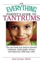 The Everything Parent's Guide To Tantrums ebook by Joni Levine