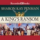 A King's Ransom audiobook by Sharon Kay Penman