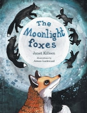 The Moonlight foxes ebook by Janet Killeen