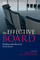The Effective Board - Building Individual and Board Success ebook by Neville Bain,Roger Barker