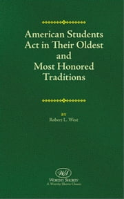 American Students Act in Their Oldest and Most Honored Traditions ebook by Robert L. West