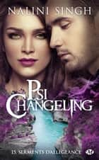 Serments d'allégeance - Psi-Changeling, T15 ebook by Nalini Singh, Clémentine Curie