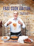 Gennaro's Fast Cook Italian - From fridge to fork in 40 minutes or less ebook by Gennaro Contaldo