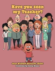 Have you seen my Teacher? ebook by Jean Winfort Bernard-Hicks