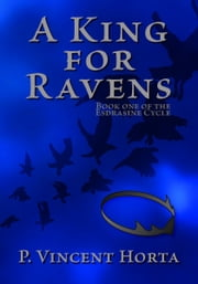 A King for Ravens ebook by P. Vincent Horta