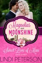 Sweet Love of Mine - (Magnolias and Moonshine Book 5) ebook by Lindi Peterson