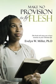 Make No Provision for the Flesh ebook by Evelyn W. Miller, Ph.D