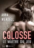Colosse. Le maître du jeu eBook by Anna Wendell