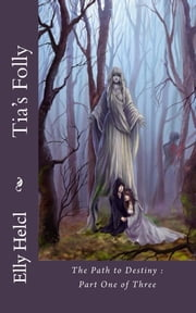 Tia's Folly: The Path to Destiny Book 1 ebook by Elly Helcl