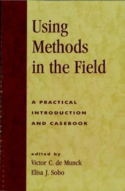 Using Methods in the Field - A Practical Introduction and Casebook ebook by Victor C. de Munck,Elisa J. Sobo