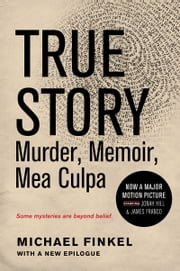 True Story: Murder, Memoir, Mea Culpa ebook by Michael Finkel