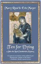 Ten for Dying - A John the Lord Chamberlain Mystery ebook by Mary Reed