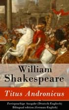 Titus Andronicus - Zweisprachige Ausgabe (Deutsch-Englisch) / Bilingual edition (German-English) ebook by William Shakespeare, Wolf Graf von Baudissin