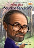 Who Was Maurice Sendak? ebook by Janet B. Pascal, Who HQ, Stephen Marchesi