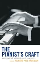 The Pianist's Craft - Mastering the Works of Great Composers ebook by