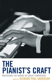 The Pianist's Craft - Mastering the Works of Great Composers ebook by Richard Paul Anderson