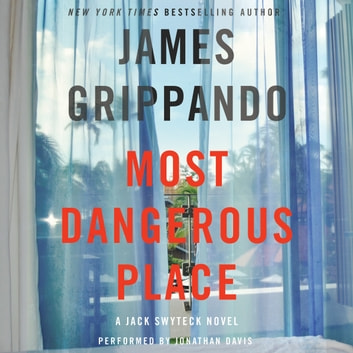 Most Dangerous Place - A Jack Swyteck Novel audiobook by James Grippando