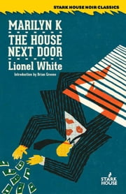 Marilyn K. / The House Next Door ebook by Lionel White